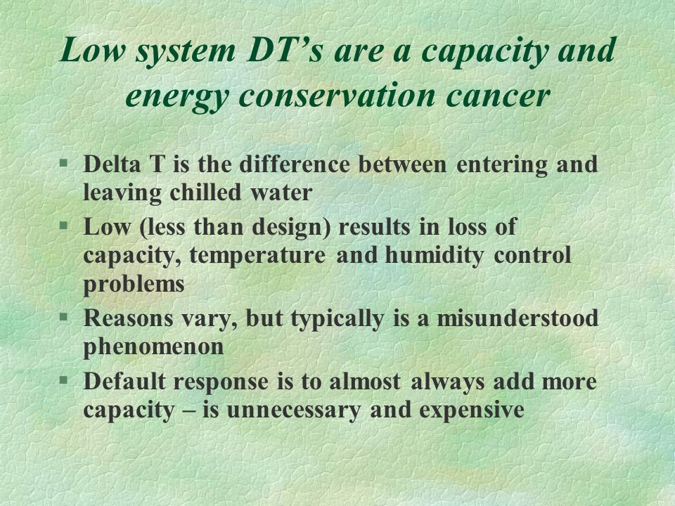 Low system DT's are a capacity and energy conservation cancer