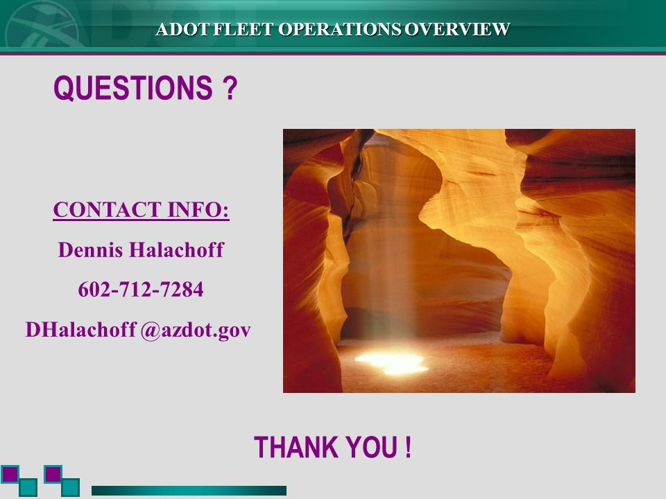 QUESTIONS CONTACT INFO: Dennis Halachoff 602-712-7284 DHalachoff @azdot.gov THANK YOU !