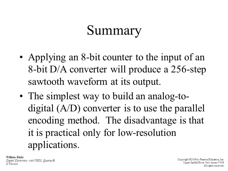 Summary Applying an 8-bit counter to the input of an 8-bit D/A converter will produce a 256-step sawtooth waveform at its output.