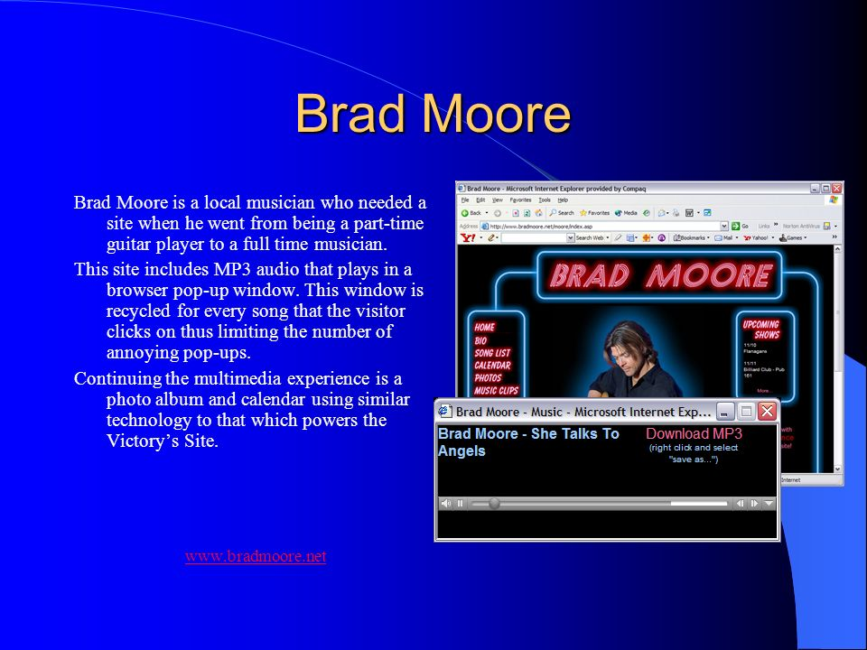 Brad Moore Brad Moore is a local musician who needed a site when he went from being a part-time guitar player to a full time musician.