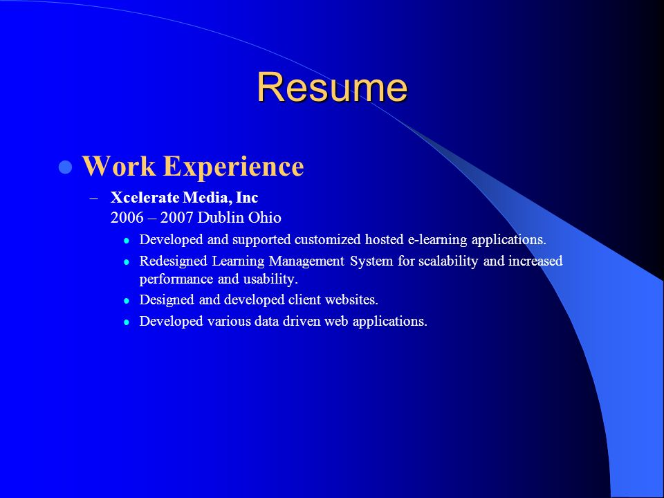 Resume Work Experience Xcelerate Media, Inc 2006 – 2007 Dublin Ohio