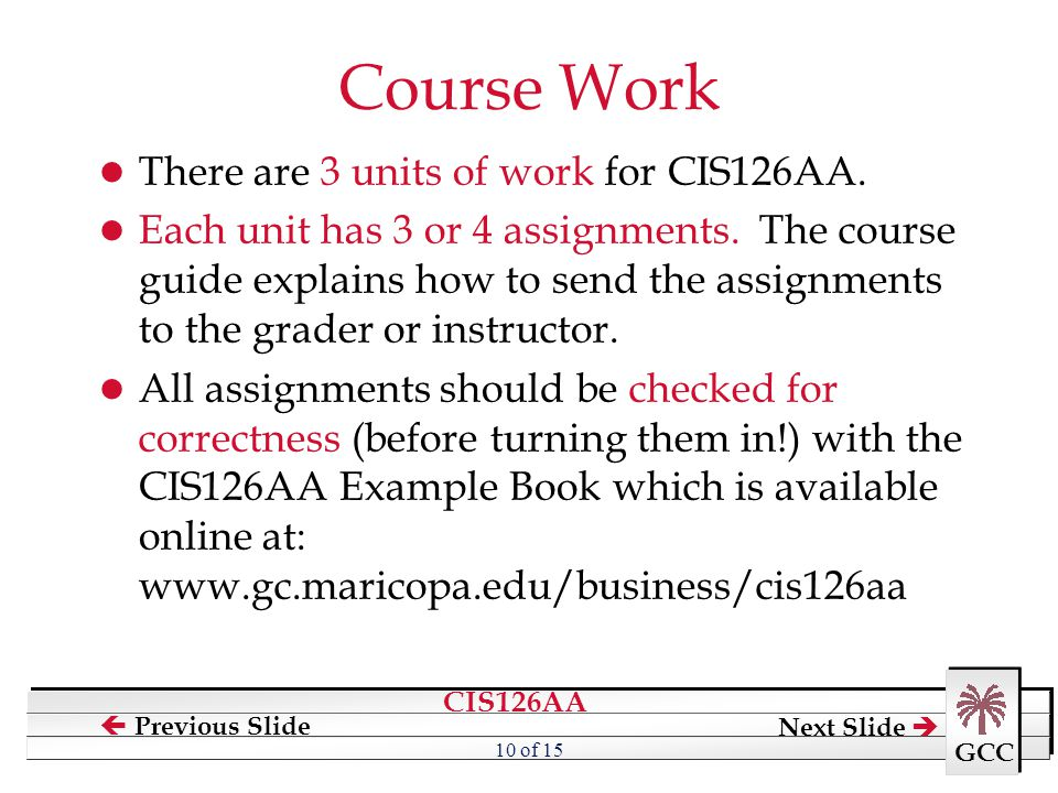 Course Work There are 3 units of work for CIS126AA.