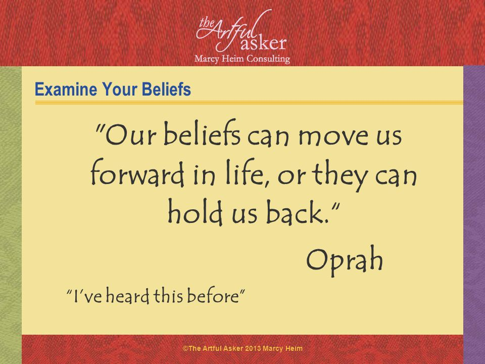 Our beliefs can move us forward in life, or they can hold us back.