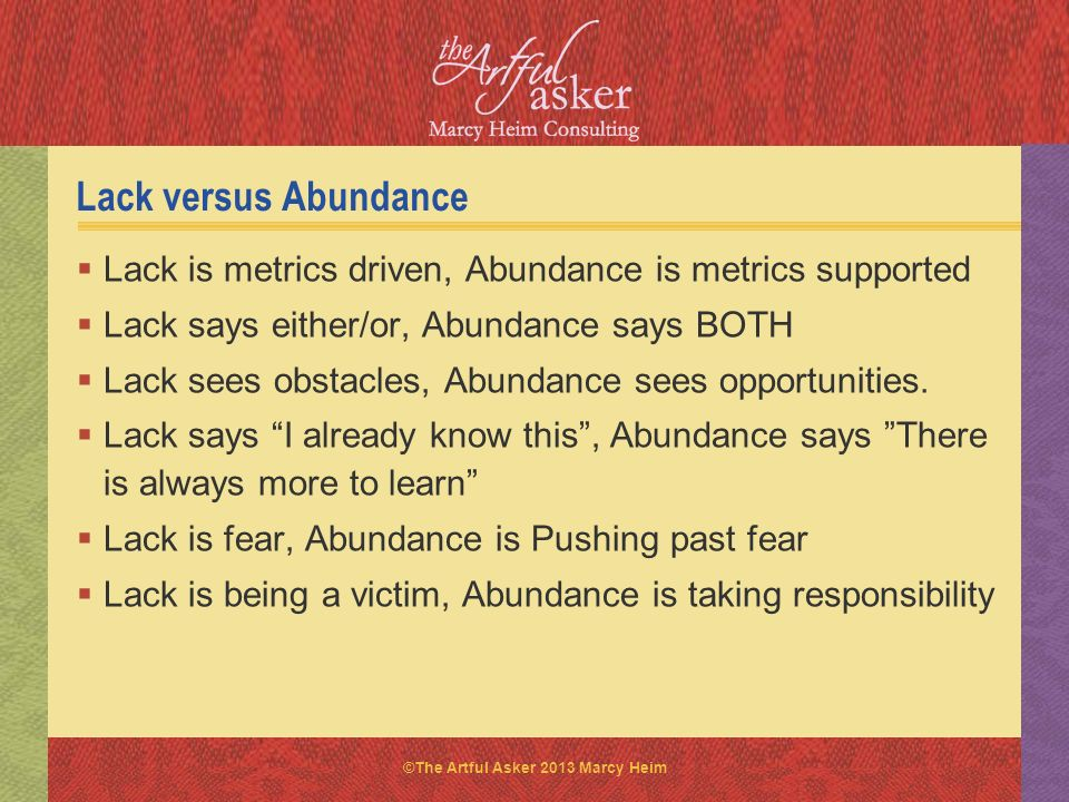 Lack versus Abundance Lack is metrics driven, Abundance is metrics supported. Lack says either/or, Abundance says BOTH.