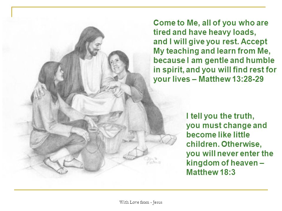 Come to Me, all of you who are tired and have heavy loads,