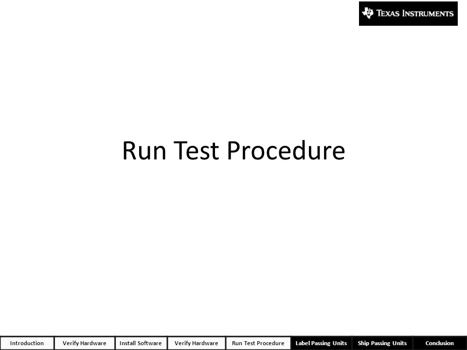 Run Test Procedure 15 Introduction Verify Hardware Install Software