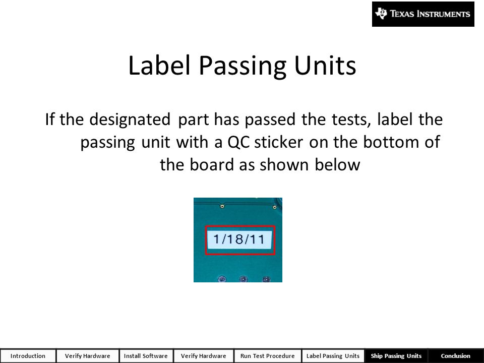 Label Passing Units If the designated part has passed the tests, label the passing unit with a QC sticker on the bottom of the board as shown below.
