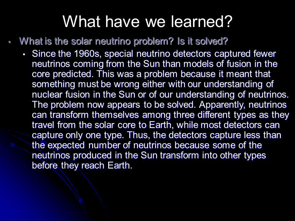What have we learned What is the solar neutrino problem Is it solved