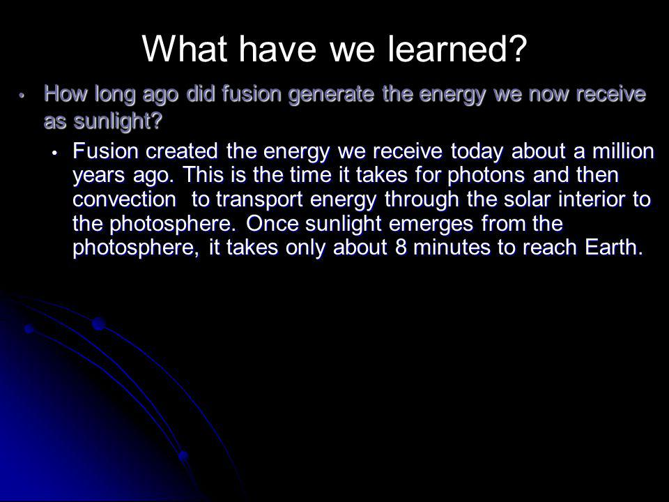 What have we learned How long ago did fusion generate the energy we now receive as sunlight