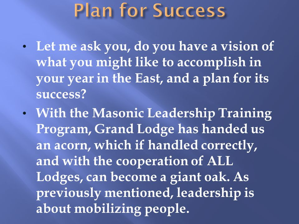 Plan for Success Let me ask you, do you have a vision of what you might like to accomplish in your year in the East, and a plan for its success