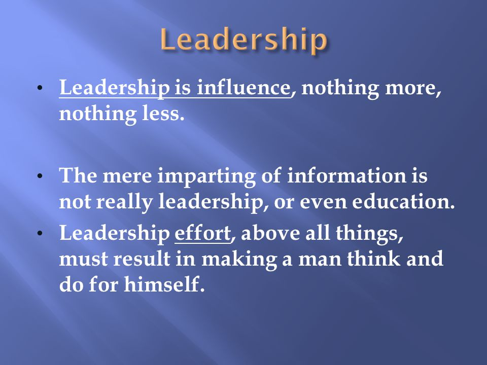 Leadership Leadership is influence, nothing more, nothing less.