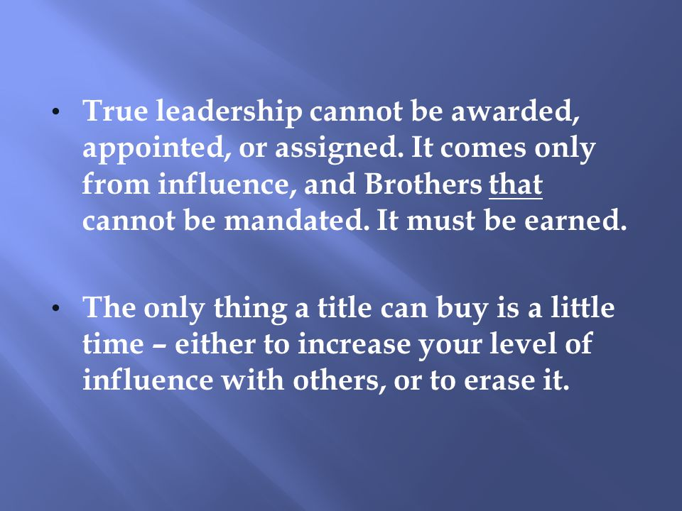 True leadership cannot be awarded, appointed, or assigned