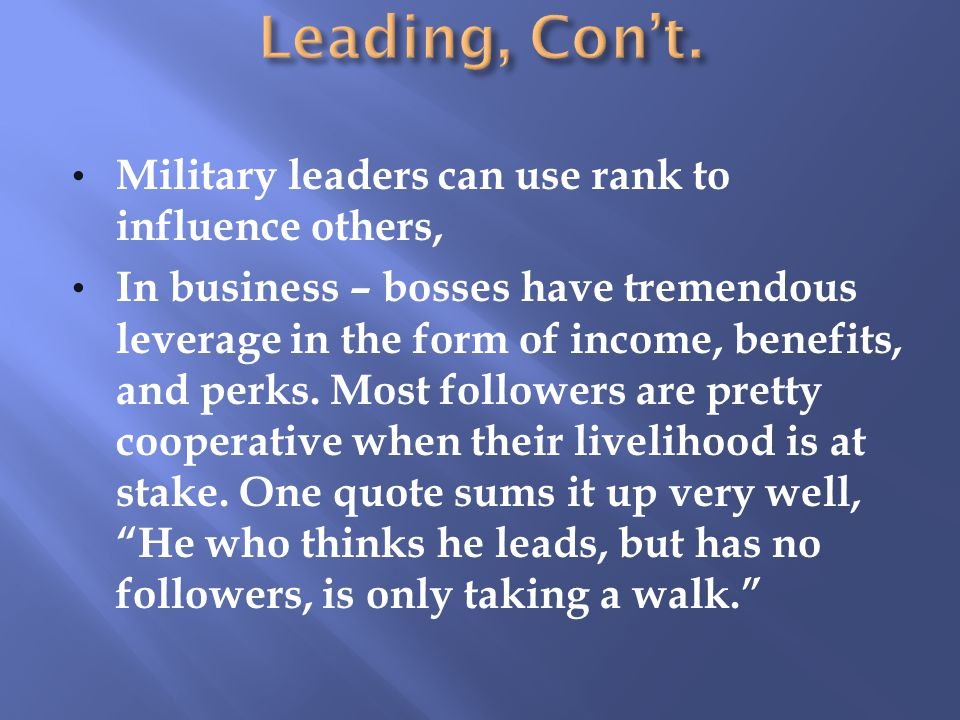 Leading, Con't. Military leaders can use rank to influence others,