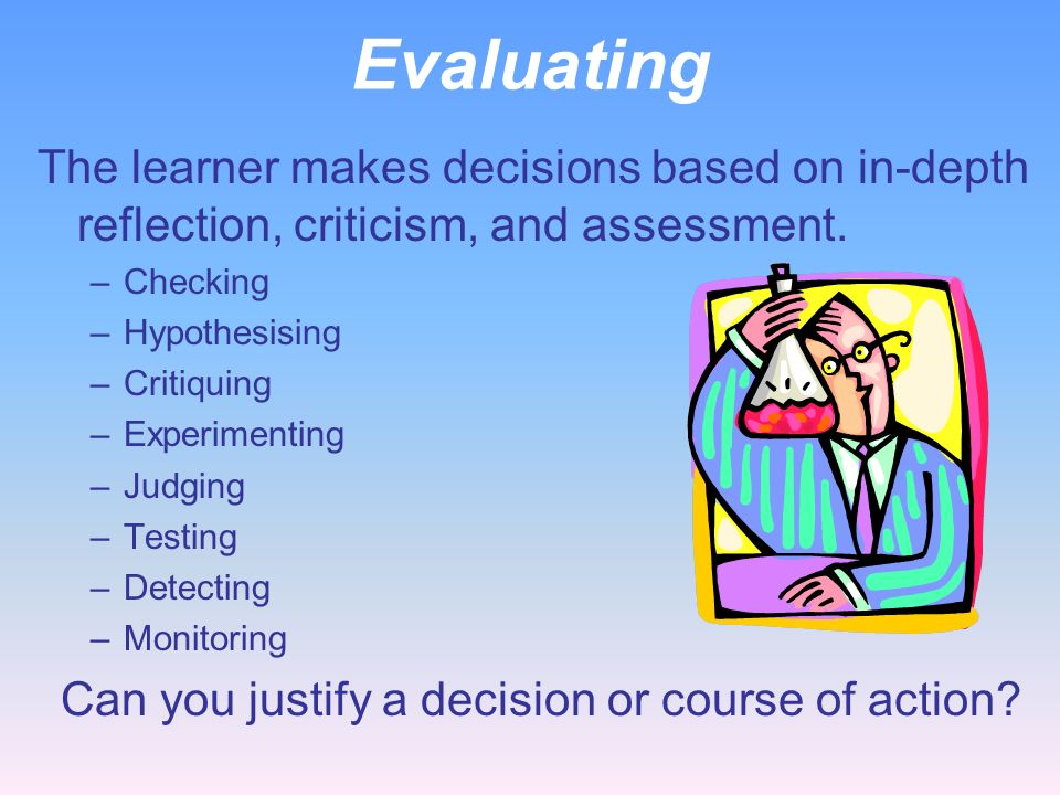 Evaluating The learner makes decisions based on in-depth reflection, criticism, and assessment. Checking.