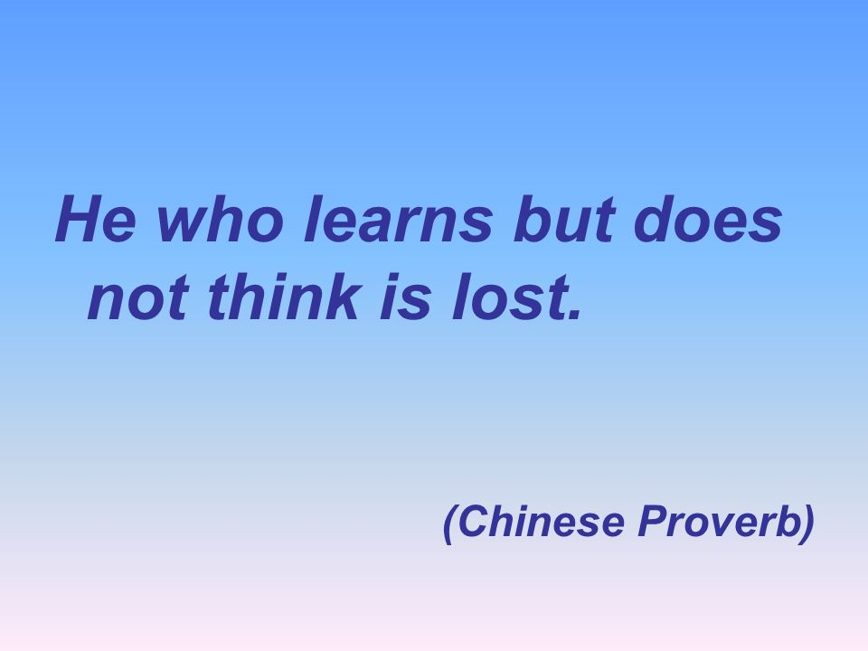He who learns but does not think is lost.