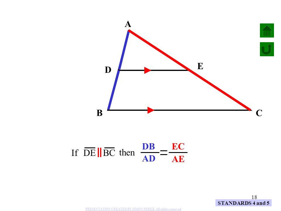 A AD AE E D DB EC B C If DE BC then STANDARDS 4 and 5