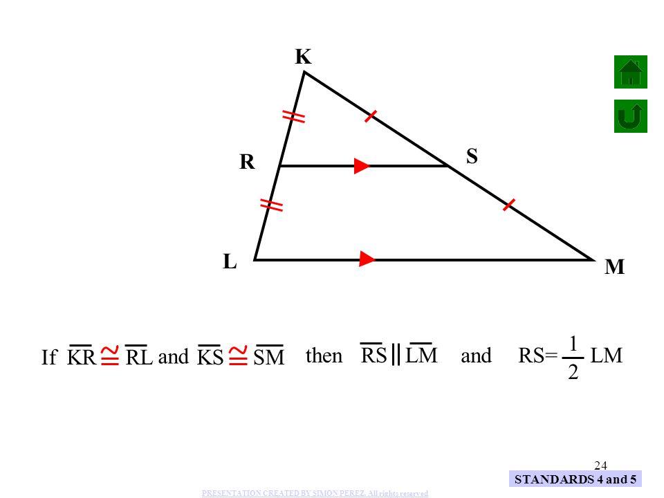 K S R L M and RS= LM 1 2 If KR RL KS SM and then RS LM