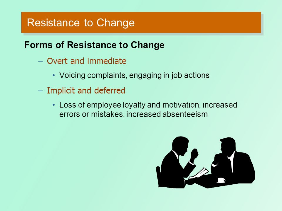 Resistance to Change Forms of Resistance to Change Overt and immediate