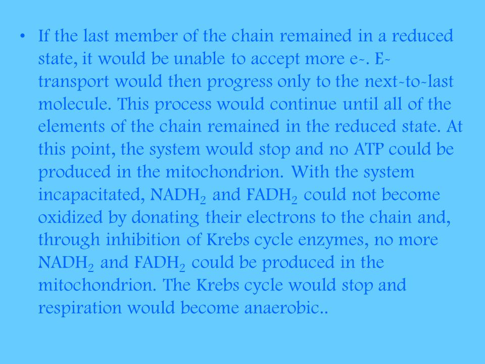 If the last member of the chain remained in a reduced state, it would be unable to accept more e-.