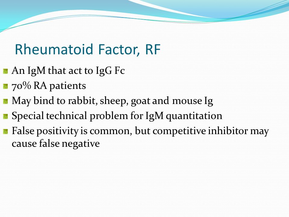 Rheumatoid Factor, RF An IgM that act to IgG Fc 70% RA patients