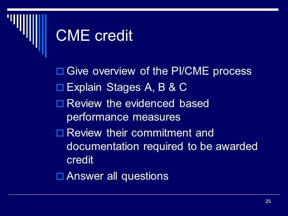 CME credit Give overview of the PI/CME process Explain Stages A, B & C