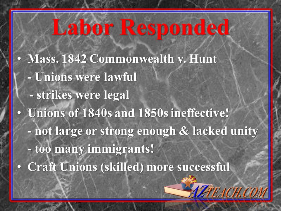 Labor Responded Mass. 1842 Commonwealth v. Hunt - Unions were lawful