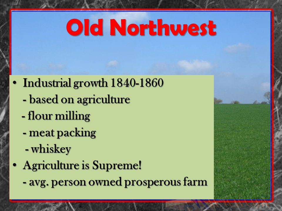 Old Northwest Industrial growth 1840-1860 - based on agriculture