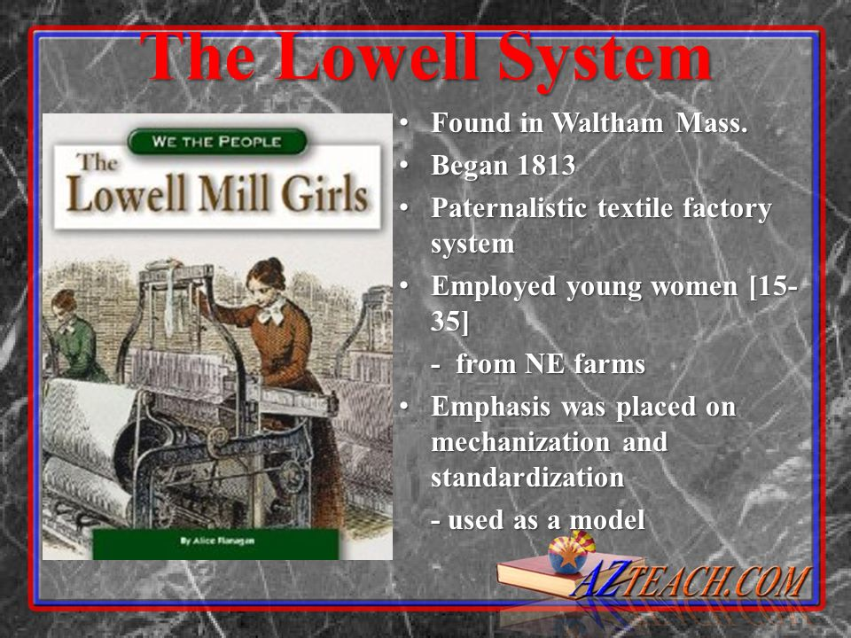 The Lowell System Found in Waltham Mass. Began 1813