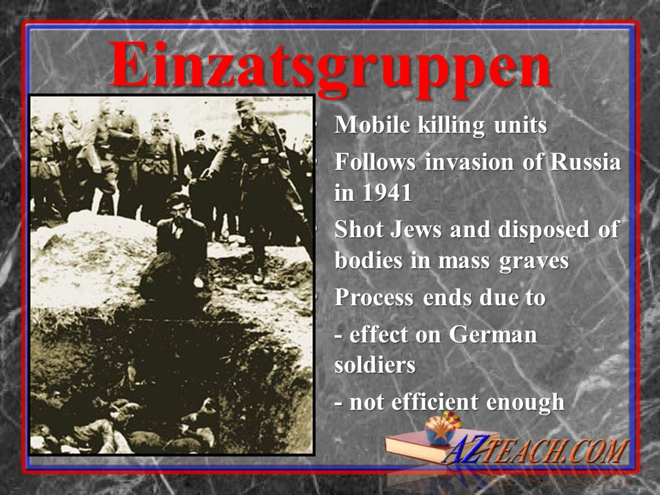 Einzatsgruppen Mobile killing units Follows invasion of Russia in 1941