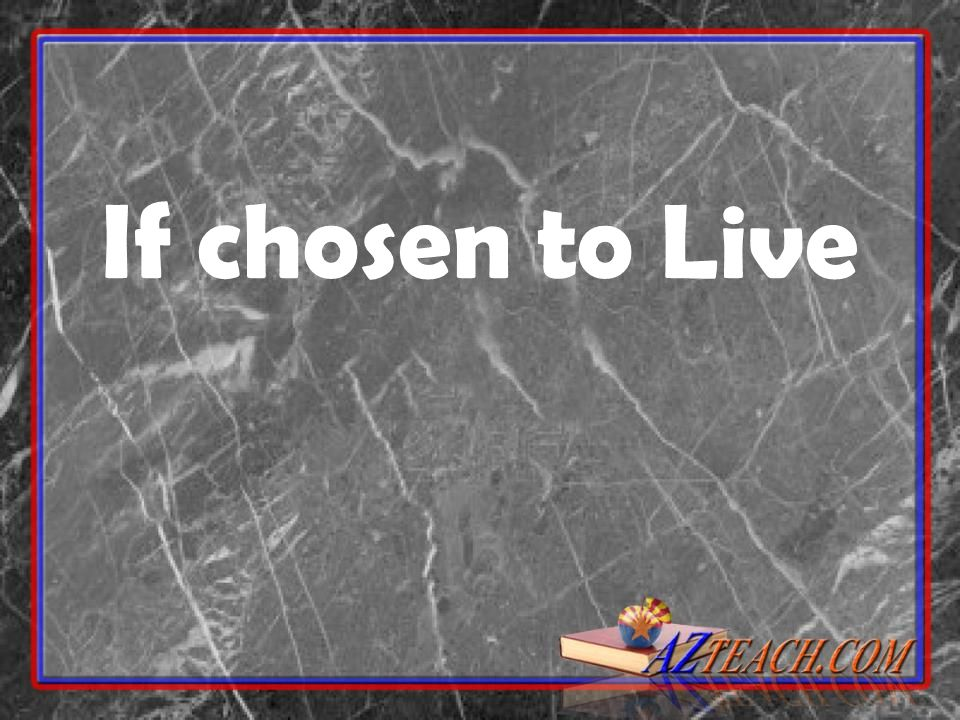 If chosen to Live