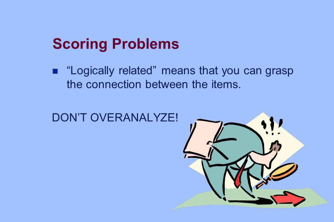 Scoring Problems Logically related means that you can grasp the connection between the items.