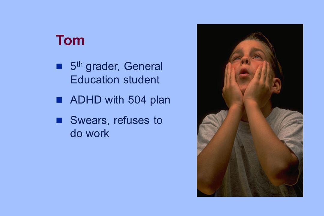 Tom 5th grader, General Education student ADHD with 504 plan