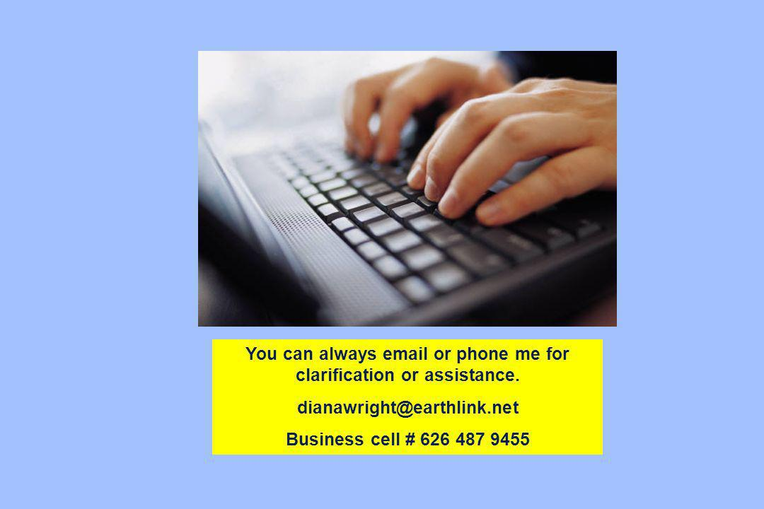 You can always email or phone me for clarification or assistance.