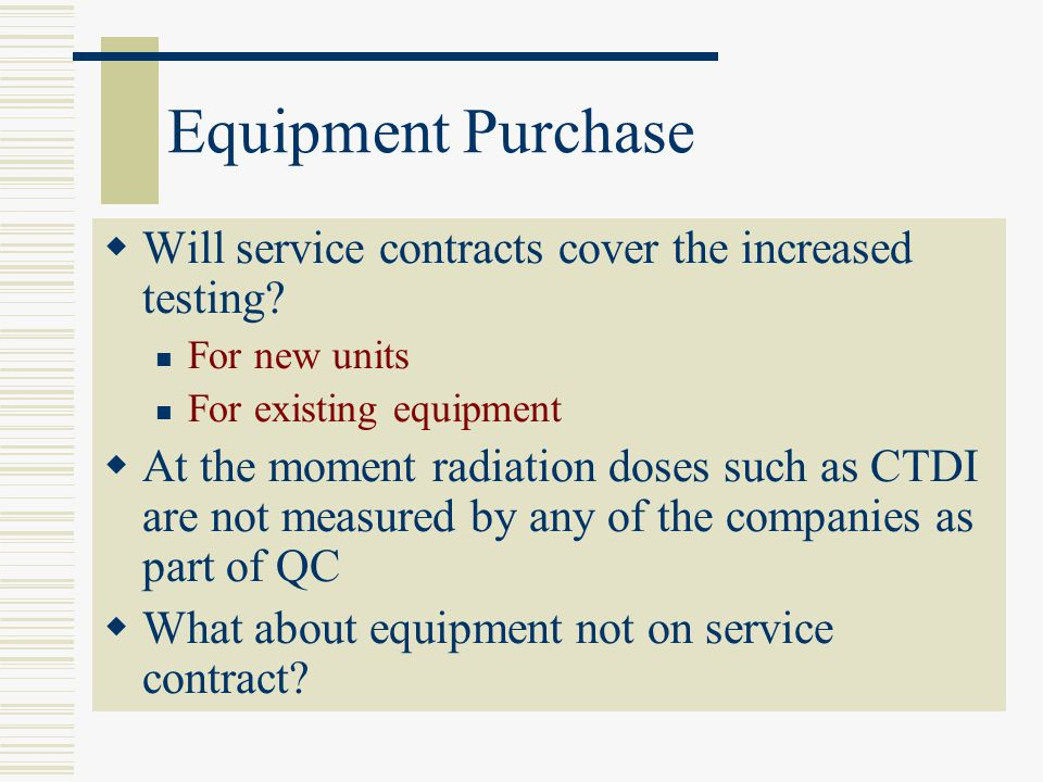 Equipment Purchase Will service contracts cover the increased testing