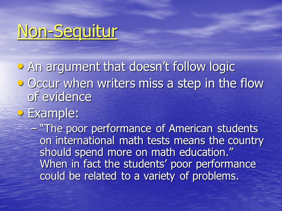 Non-Sequitur An argument that doesn't follow logic