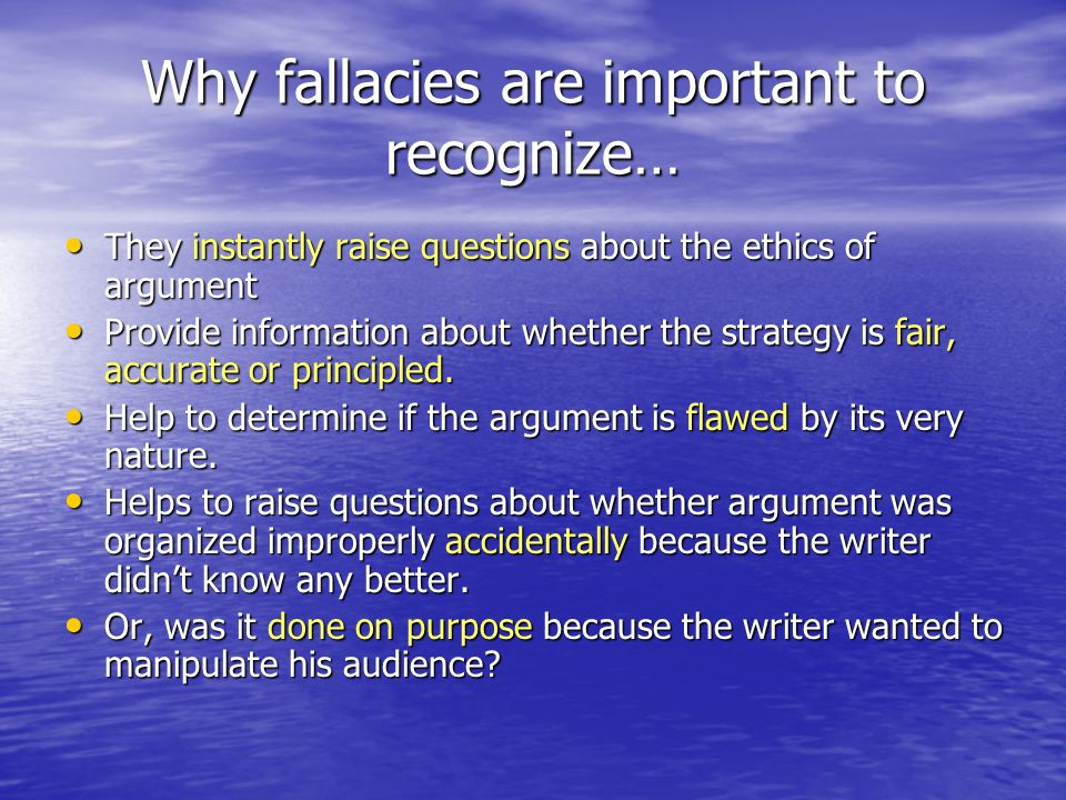 Why fallacies are important to recognize…