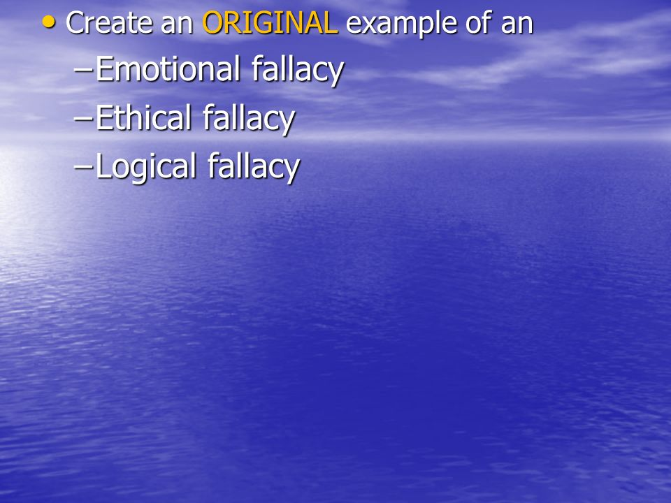 Emotional fallacy Ethical fallacy Logical fallacy