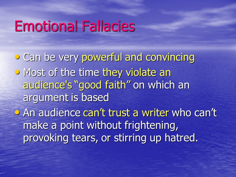 Emotional Fallacies Can be very powerful and convincing