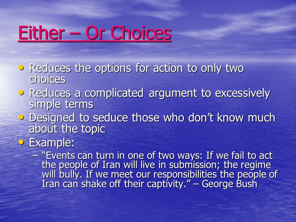 Either – Or Choices Reduces the options for action to only two choices