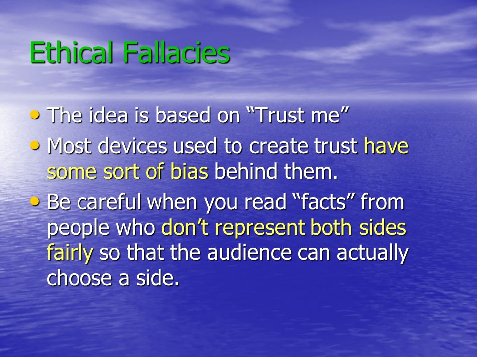 Ethical Fallacies The idea is based on Trust me