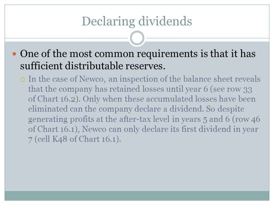 Declaring dividends One of the most common requirements is that it has sufficient distributable reserves.