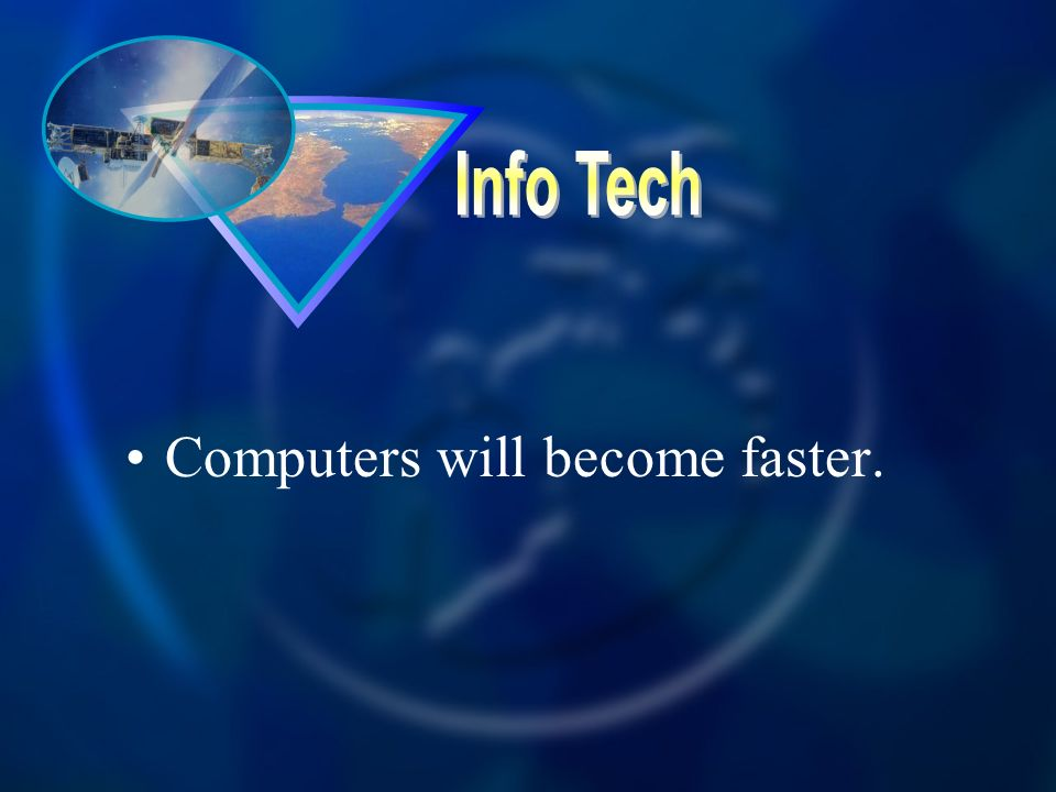 Info Tech Computers will become faster.