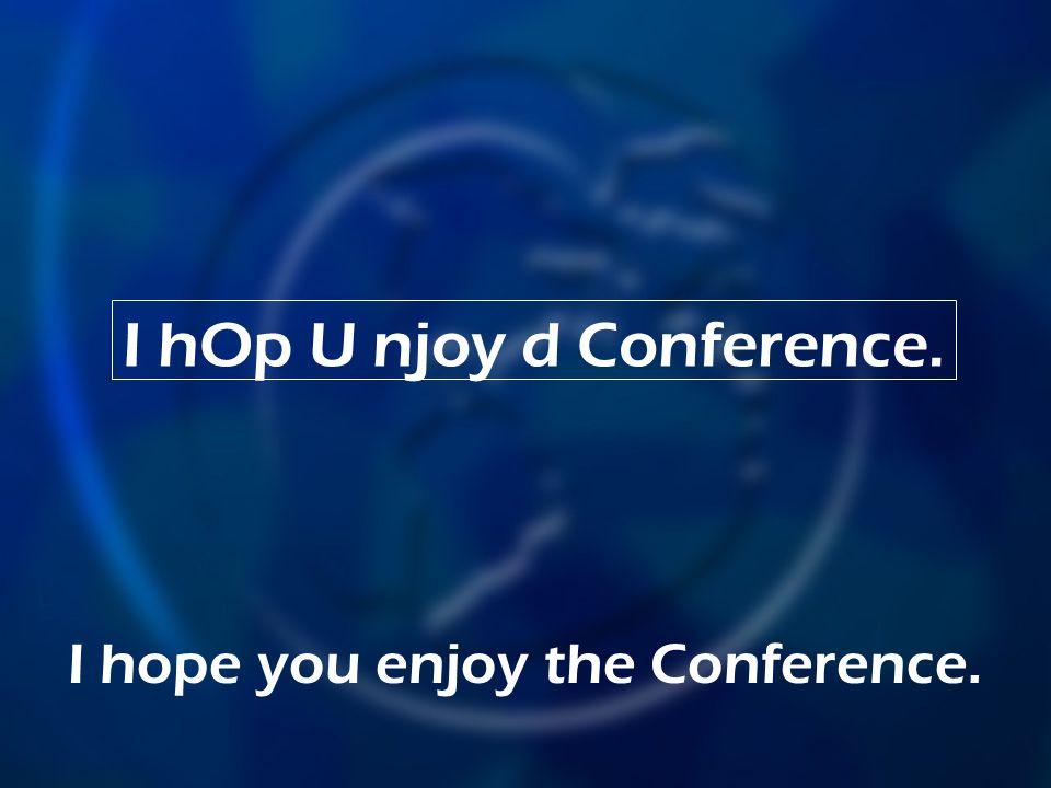I hOp U njoy d Conference.