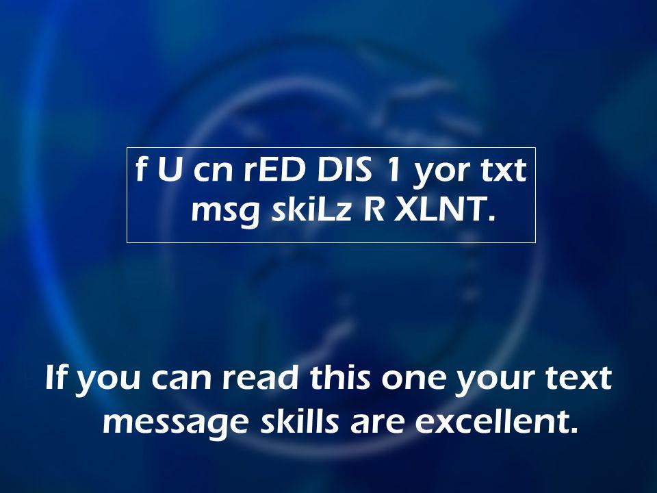 f U cn rED DIS 1 yor txt msg skiLz R XLNT.