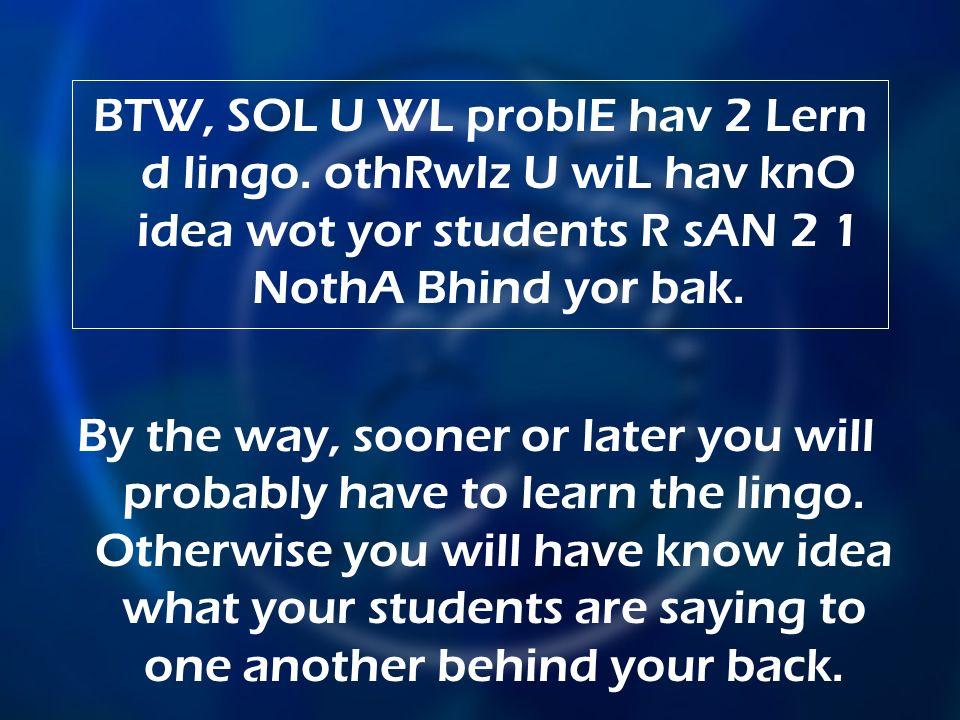 BTW, SOL U WL problE hav 2 Lern d lingo