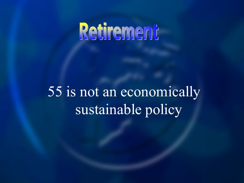 55 is not an economically sustainable policy