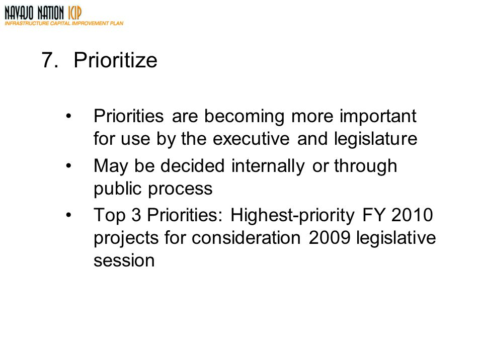 Prioritize Priorities are becoming more important for use by the executive and legislature. May be decided internally or through public process.
