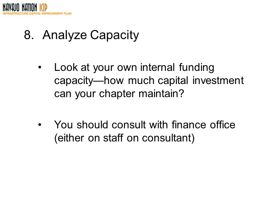 Analyze Capacity Look at your own internal funding capacity—how much capital investment can your chapter maintain