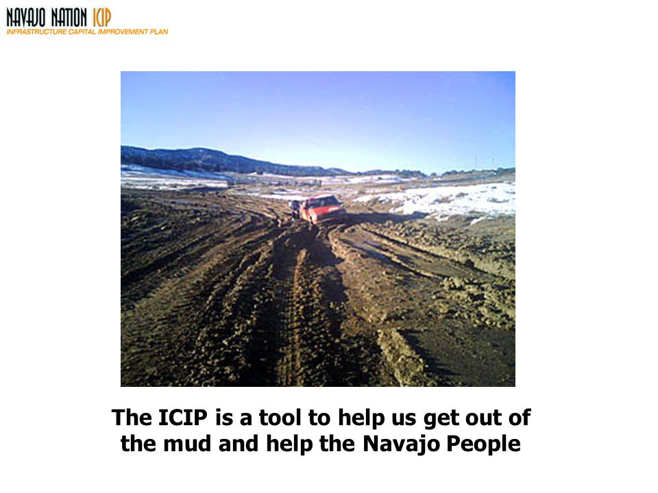 The ICIP is a tool to help us get out of the mud and help the Navajo People