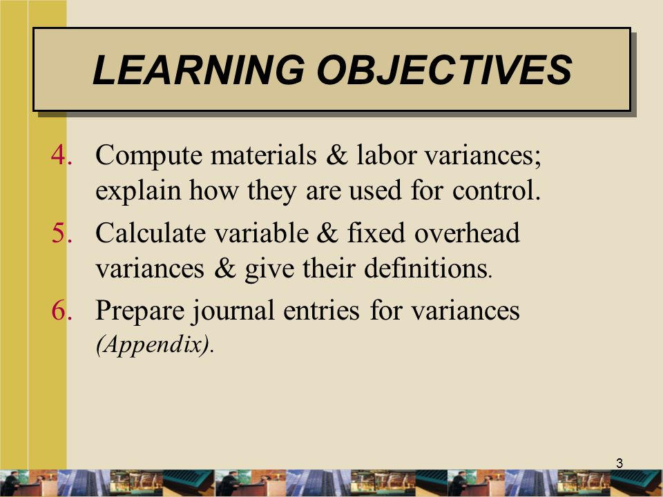 LEARNING OBJECTIVES Compute materials & labor variances; explain how they are used for control.